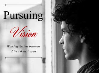 Personal Vision – Walking The Line Between Driven and Disaster