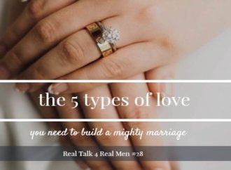 The 5 Types of Love You Need For A Mighty Marriage